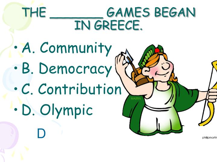 THE _______ GAMES BEGAN IN GREECE.