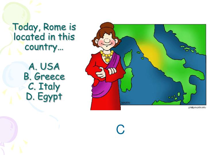 Today rome is located in this country a usa b greece c italy d egypt