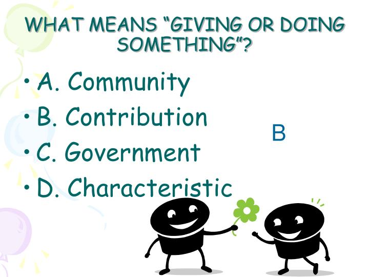 "WHAT MEANS ""GIVING OR DOING SOMETHING""?"