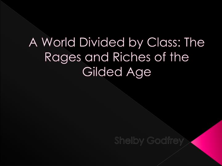 A world divided by class the rages and riches of the gilded age
