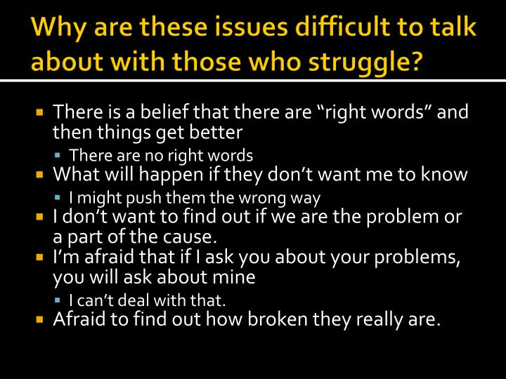Why are these issues difficult to talk about with those who struggle
