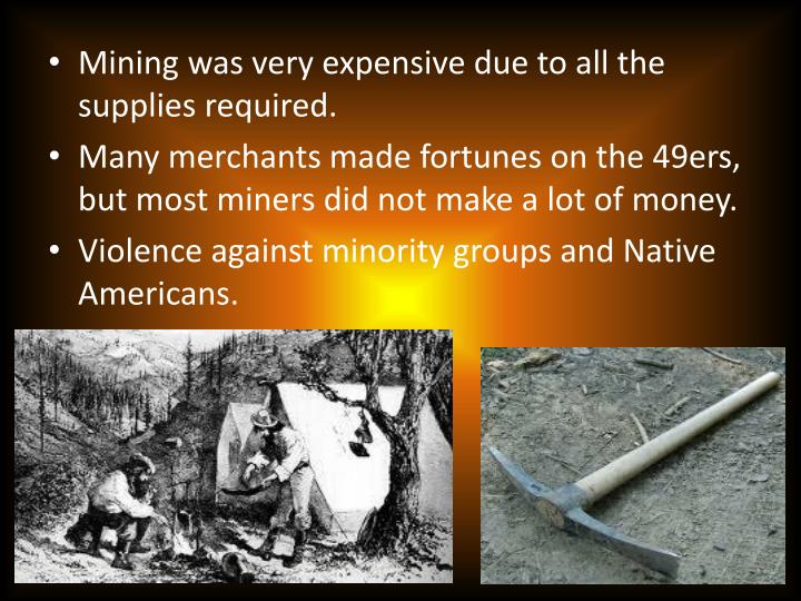 Mining was very expensive due to all the supplies required.