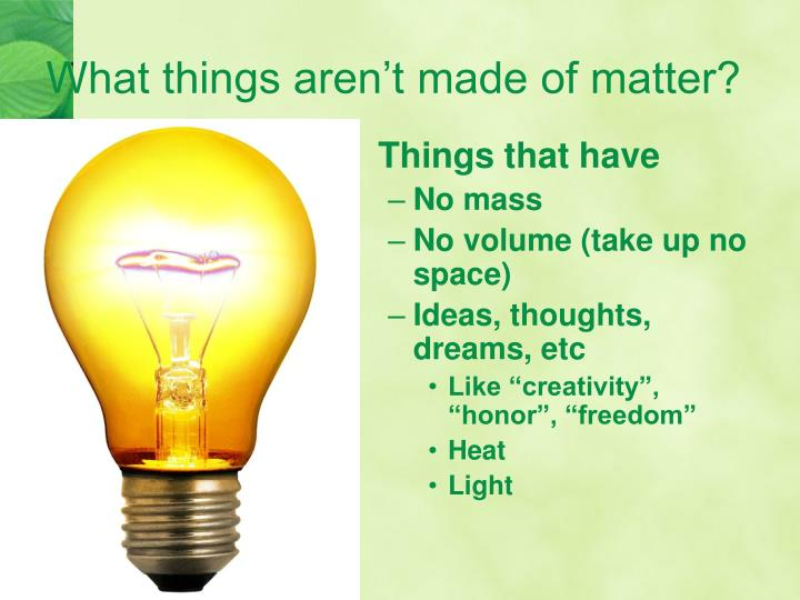 What things aren't made of matter?