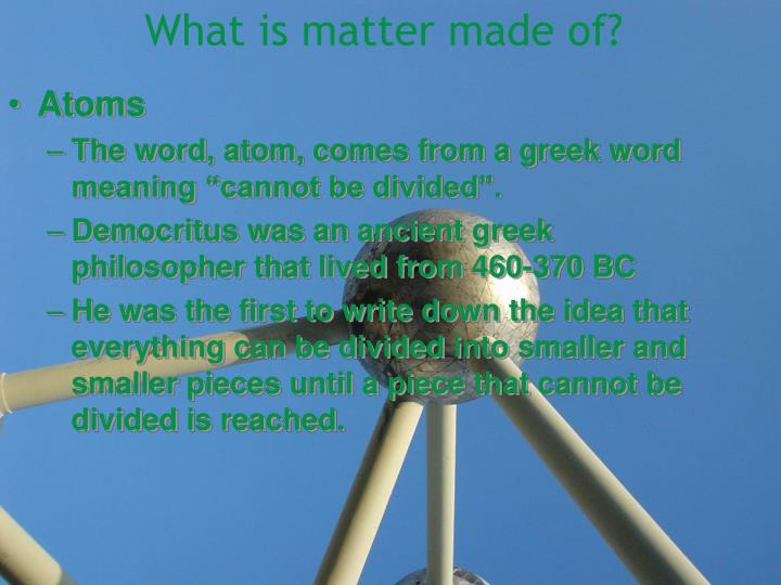What is matter made of?