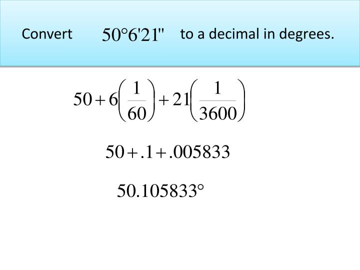 Convert			    to a decimal in degrees.