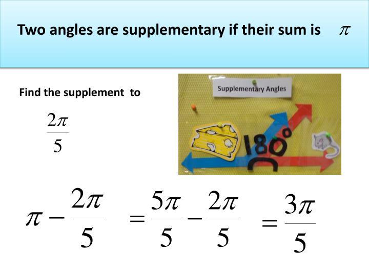 Two angles are supplementary if their sum is