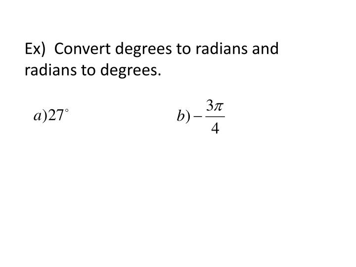 Ex)  Convert degrees to radians and