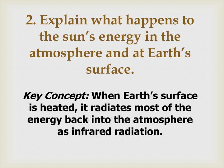2. Explain what happens to the sun's energy in the atmosphere and at Earth's surface.