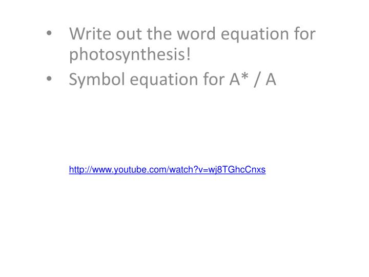 Write out the word equation for photosynthesis symbol equation for a a