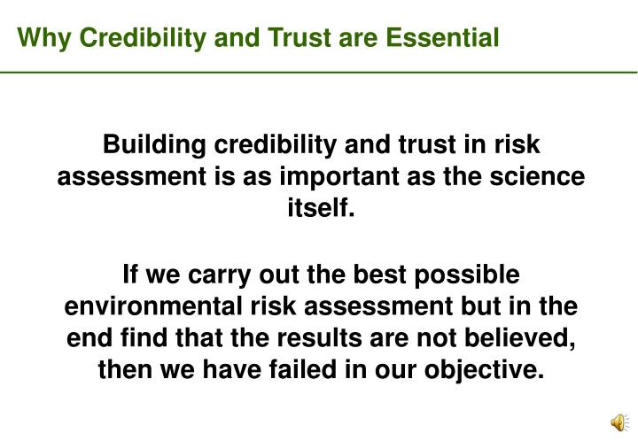Building credibility and trust in risk assessment is as important as the science itself.