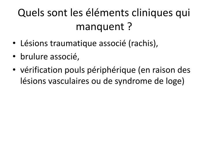 Quels sont les éléments cliniques qui manquent?