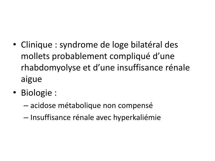 Clinique: syndrome de loge bilatéral des mollets probablement compliqué d'une
