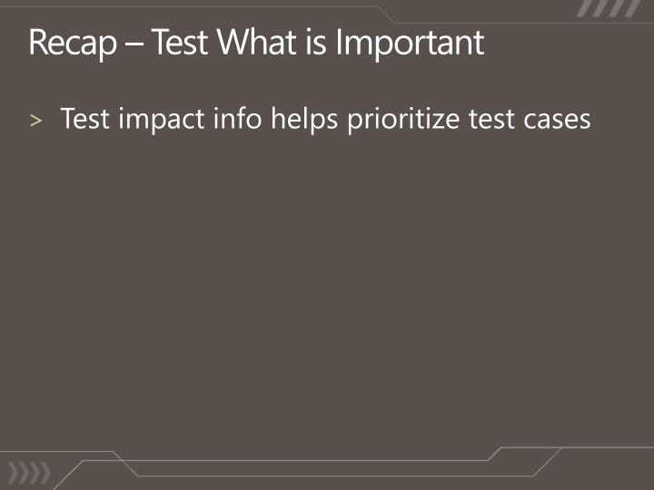 Recap – Test What is Important