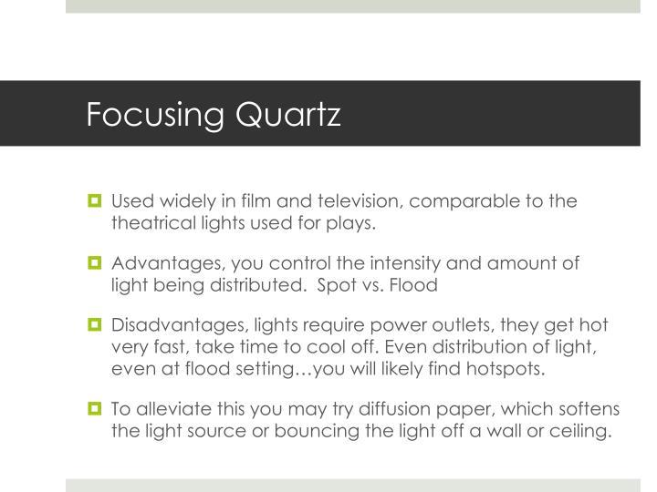 Focusing Quartz