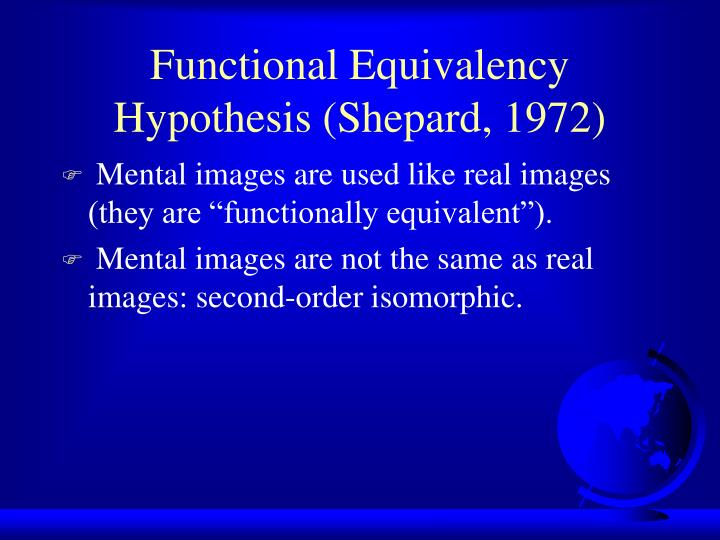 Functional Equivalency Hypothesis (Shepard, 1972)