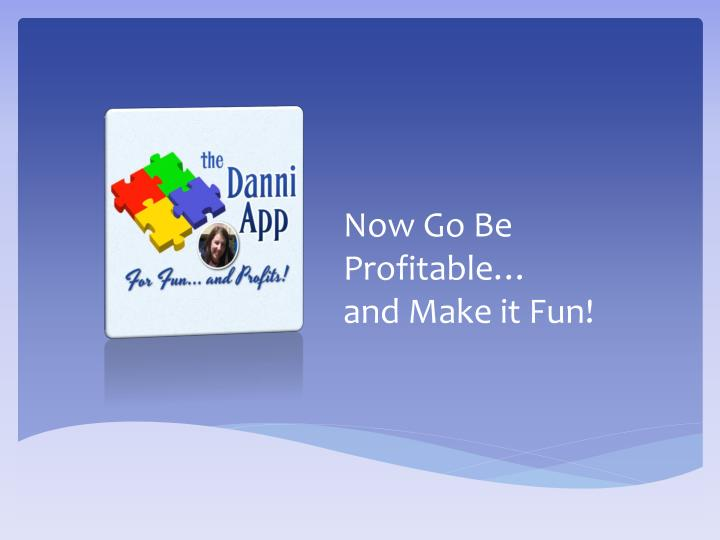 Now Go Be Profitable…