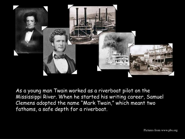 As a young man Twain worked as a riverboat pilot on the Mississippi River