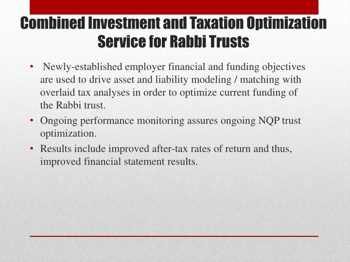 Combined investment and taxation optimization service for rabbi trusts1