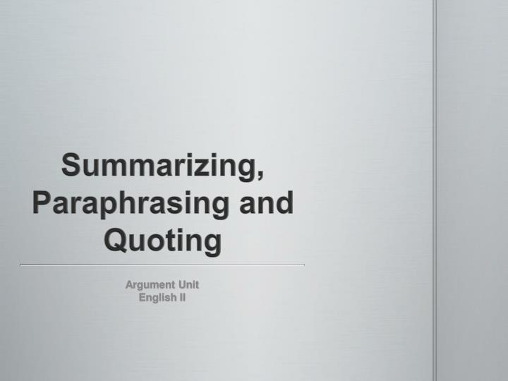 quoting summarizing and paraphrasing essay This resource provides students with definitions of paraphrasing, quoting, and summarizing and includes a rationale for choosing one strategy over another owl at purdue: sample essay for summarizing, paraphrasing, and quoting rio salado college.