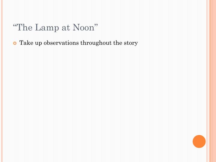 """The Lamp at Noon"""