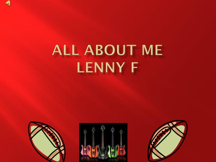 All about me lenny f