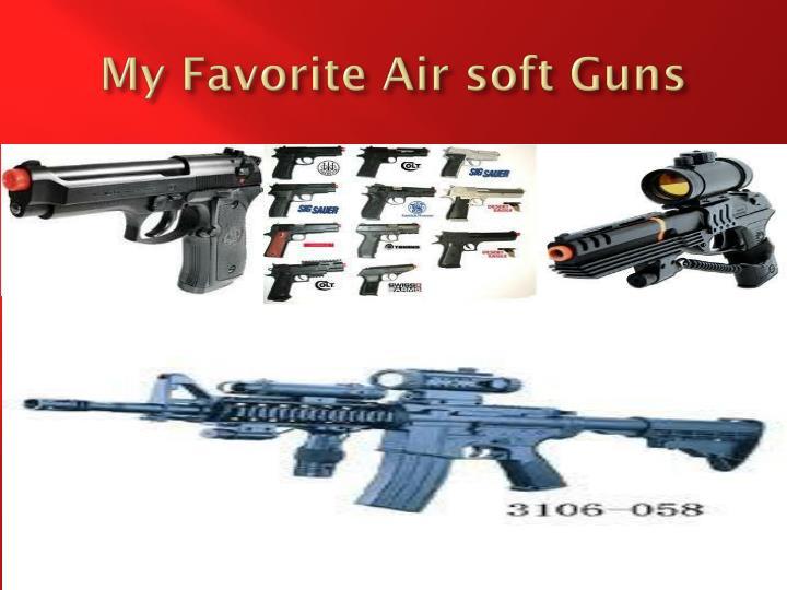 My Favorite Air soft Guns