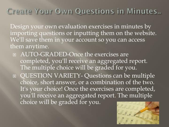 Create Your Own Questions in Minutes..