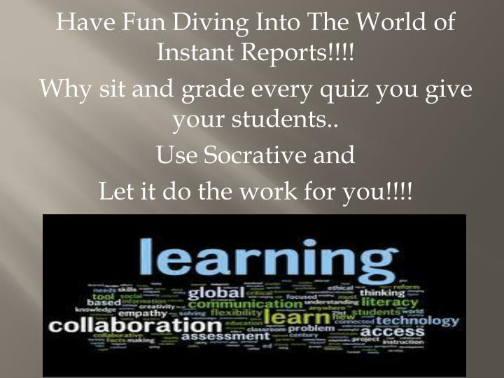Have Fun Diving Into The World of Instant Reports!!!!