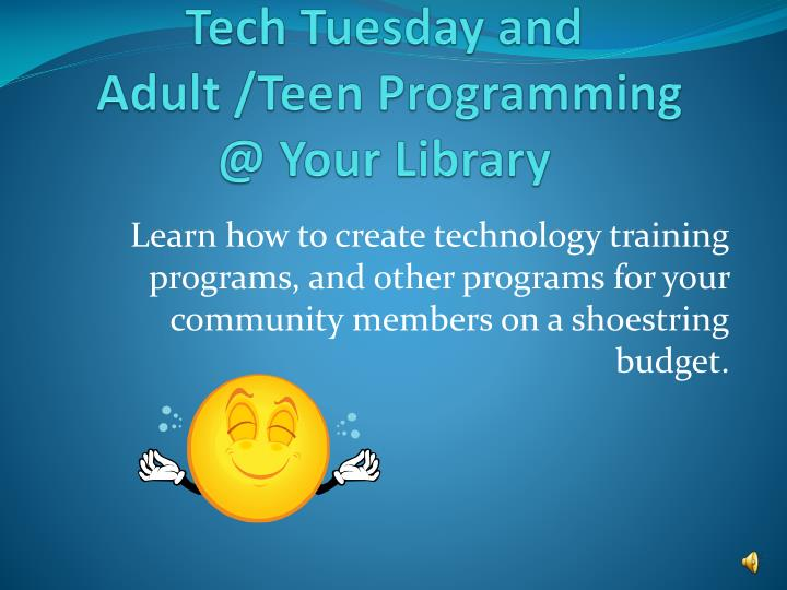 Tech tuesday and adult teen programming @ your library