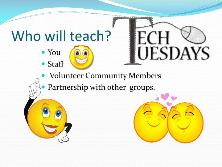 Who will teach?