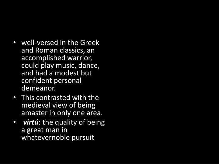 well-versed in the Greek and Roman classics, an accomplished warrior, could play music, dance, and had a modest but confident personal demeanor.