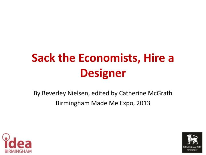 Sack the Economists, Hire a Designer