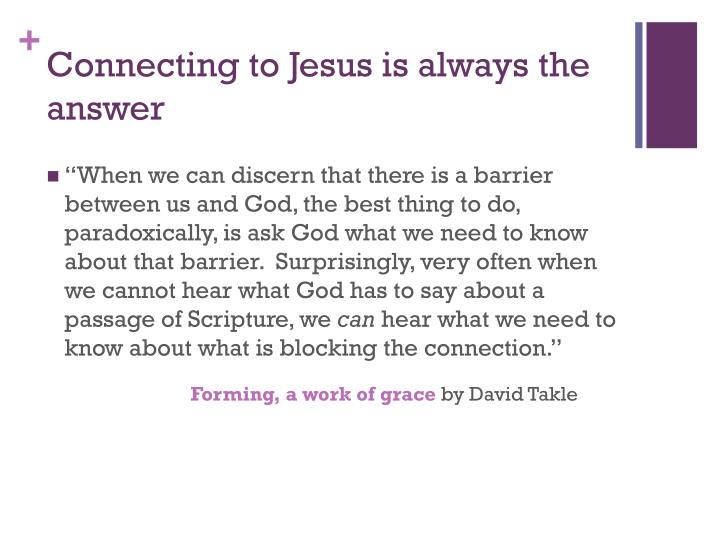 Connecting to Jesus is always the answer