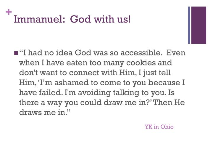 Immanuel:  God with us!