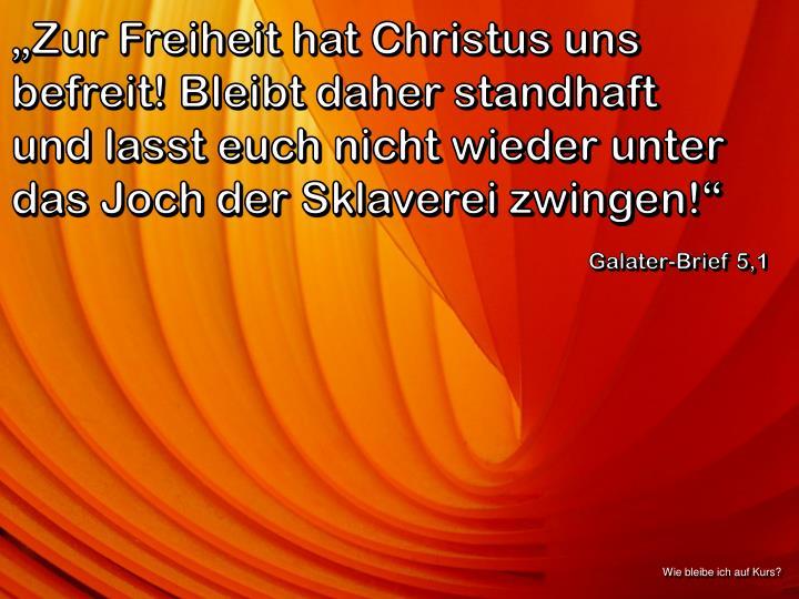 """""""Zur Freiheit hat Christus uns befreit! Bleibt daher"""