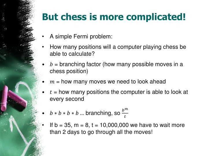 But chess is more complicated!