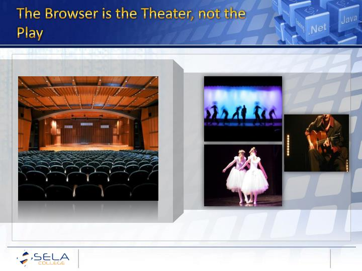 The Browser is the Theater, not the Play