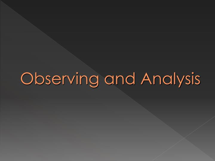 Observing and Analysis