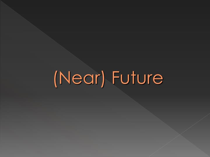 (Near) Future