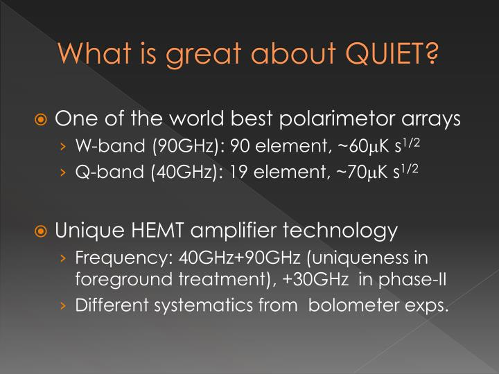 What is great about QUIET?