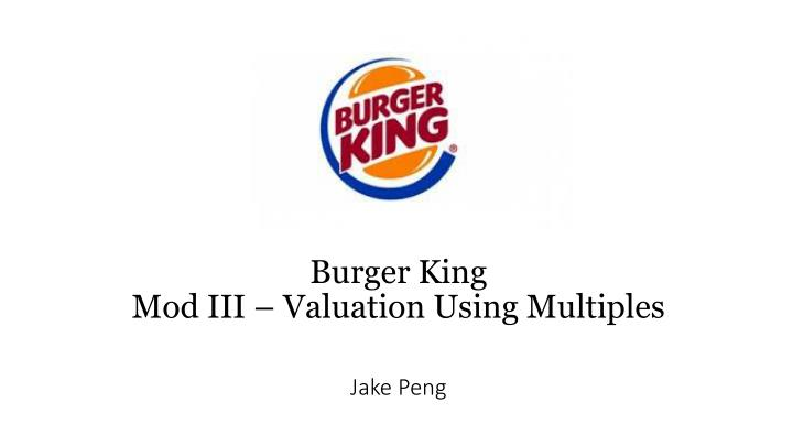 Burger king mod iii valuation using multiples jake peng