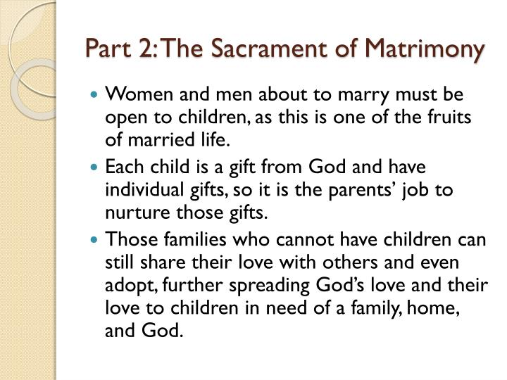 the sacrament of matrimony essay The marriage bond, created only by those who are truly free by god's law to marry, is an irrevocable covenant which binds the spouses to each other for life, and the sacrament of matrimony conveys the special grace necessary to strengthen them for lifelong fidelity and growth in holiness.