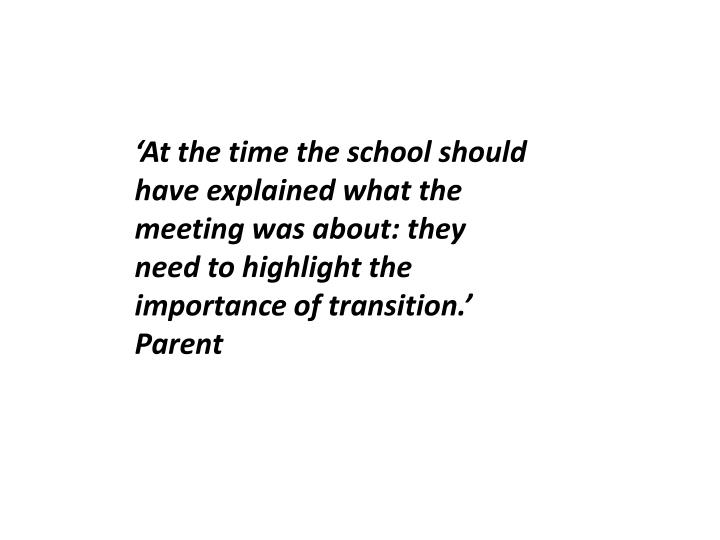 'At the time the school should have explained what the meeting was about: they need to highlight the importance of transition.'