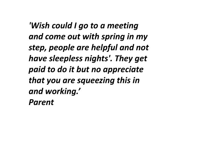 'Wish could I go to a meeting and come out with spring in my step, people are helpful and not have s...