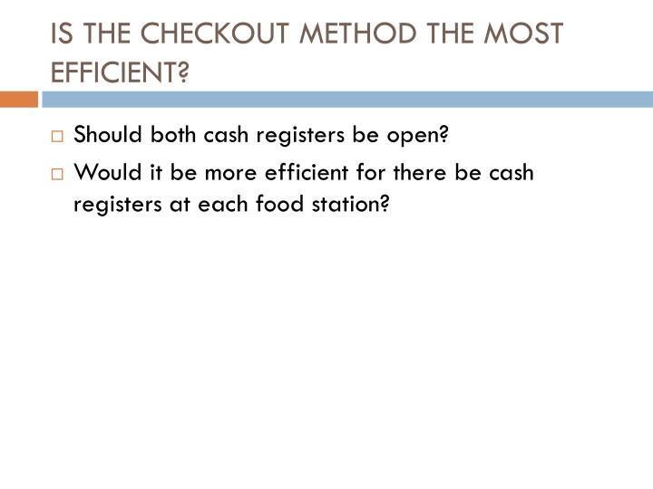 Is the checkout method the most efficient