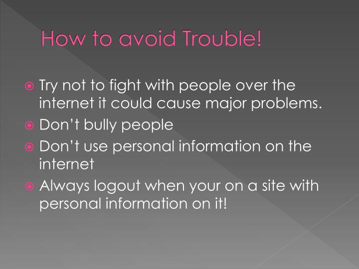 How to avoid Trouble!