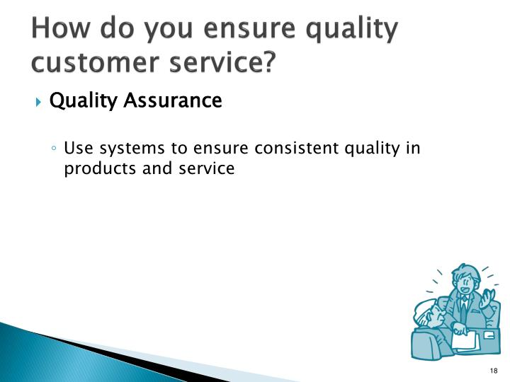 How do you ensure quality customer service?