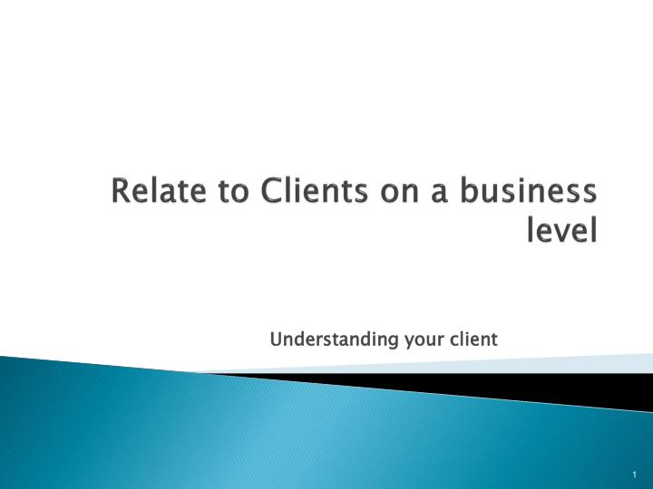 Relate to clients on a business level