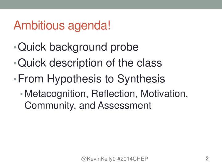 Ambitious agenda!