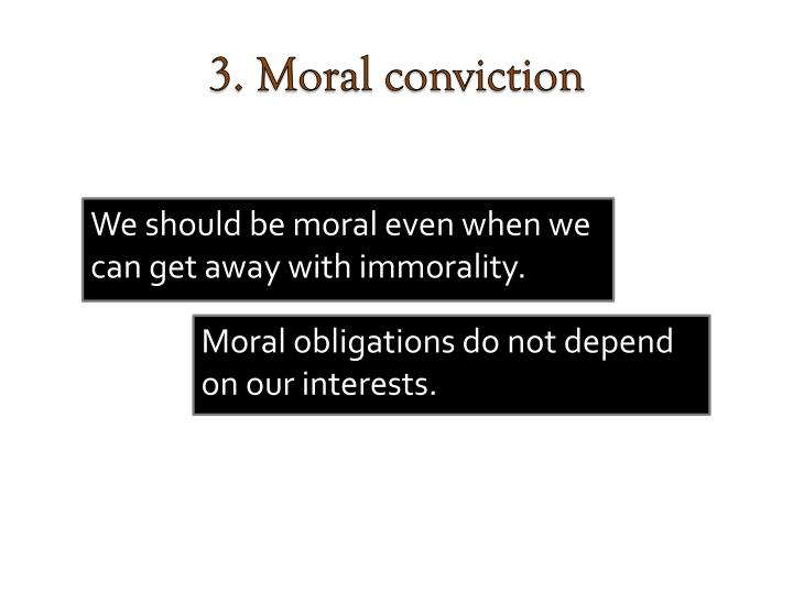 3. Moral conviction